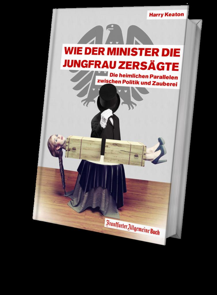 Wie der Minister die Jungfrau zersägte: Die heimlichen Parallelen zwischen Politik und Zauberei